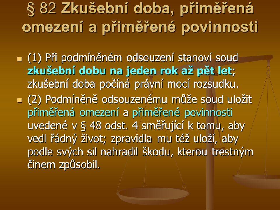 § 82 Zkušební doba, přiměřená omezení a přiměřené povinnosti (1) Při podmíněném odsouzení stanoví soud zkušební dobu na jeden rok až pět let; zkušební