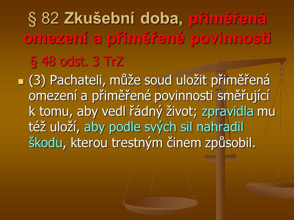 § 82 Zkušební doba, přiměřená omezení a přiměřené povinnosti § 48 odst. 3 TrZ § 48 odst. 3 TrZ (3) Pachateli, může soud uložit přiměřená omezení a při