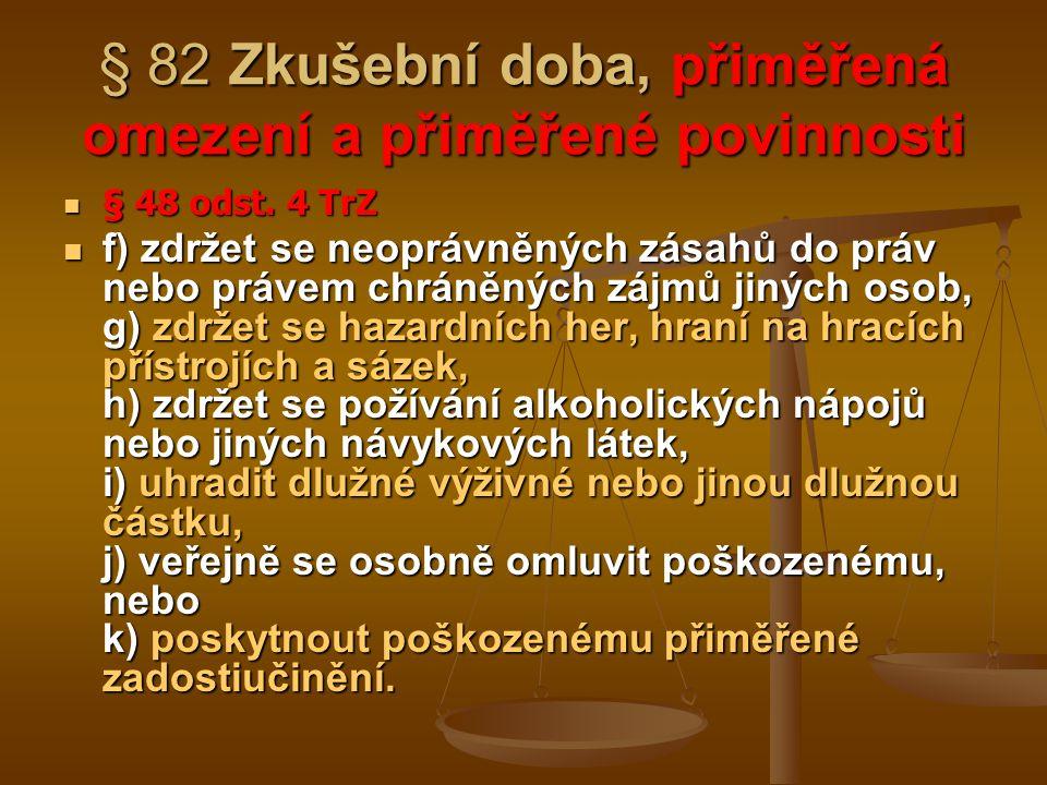 § 82 Zkušební doba, přiměřená omezení a přiměřené povinnosti § 48 odst. 4 TrZ § 48 odst. 4 TrZ f) zdržet se neoprávněných zásahů do práv nebo právem c