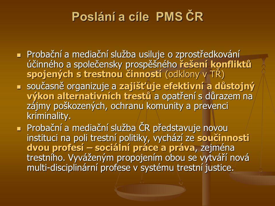 Poslání a cíle PMS ČR Probační a mediační služba usiluje o zprostředkování účinného a společensky prospěšného řešení konfliktů spojených s trestnou či