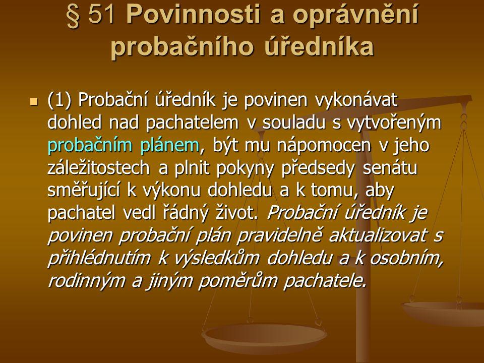 § 51 Povinnosti a oprávnění probačního úředníka (1) Probační úředník je povinen vykonávat dohled nad pachatelem v souladu s vytvořeným probačním pláne
