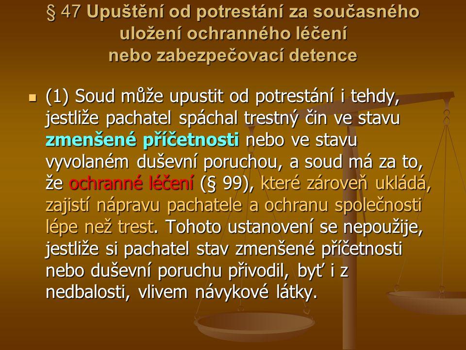 § 47 Upuštění od potrestání za současného uložení ochranného léčení nebo zabezpečovací detence (1) Soud může upustit od potrestání i tehdy, jestliže p
