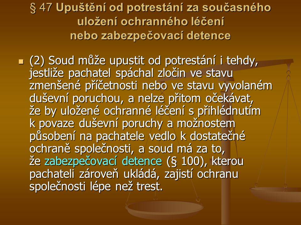 § 47 Upuštění od potrestání za současného uložení ochranného léčení nebo zabezpečovací detence (2) Soud může upustit od potrestání i tehdy, jestliže p