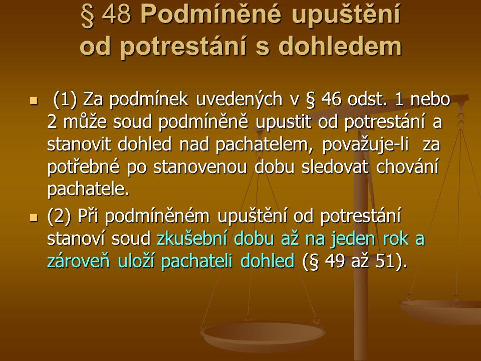 § 48 Podmíněné upuštění od potrestání s dohledem (1) Za podmínek uvedených v § 46 odst. 1 nebo 2 může soud podmíněně upustit od potrestání a stanovit