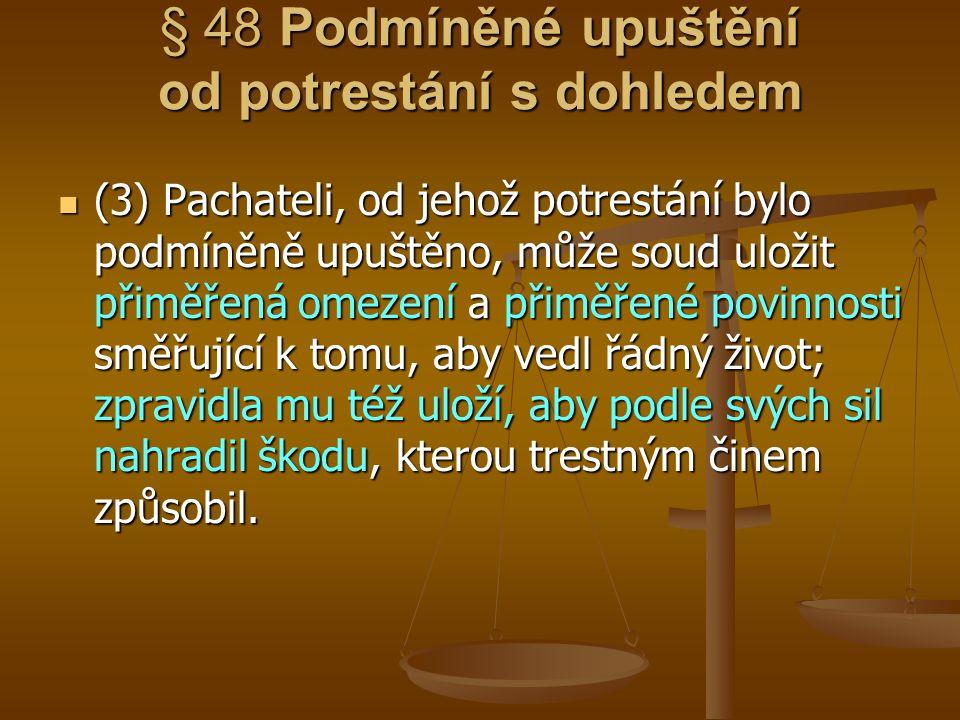 § 48 Podmíněné upuštění od potrestání s dohledem (3) Pachateli, od jehož potrestání bylo podmíněně upuštěno, může soud uložit přiměřená omezení a přim