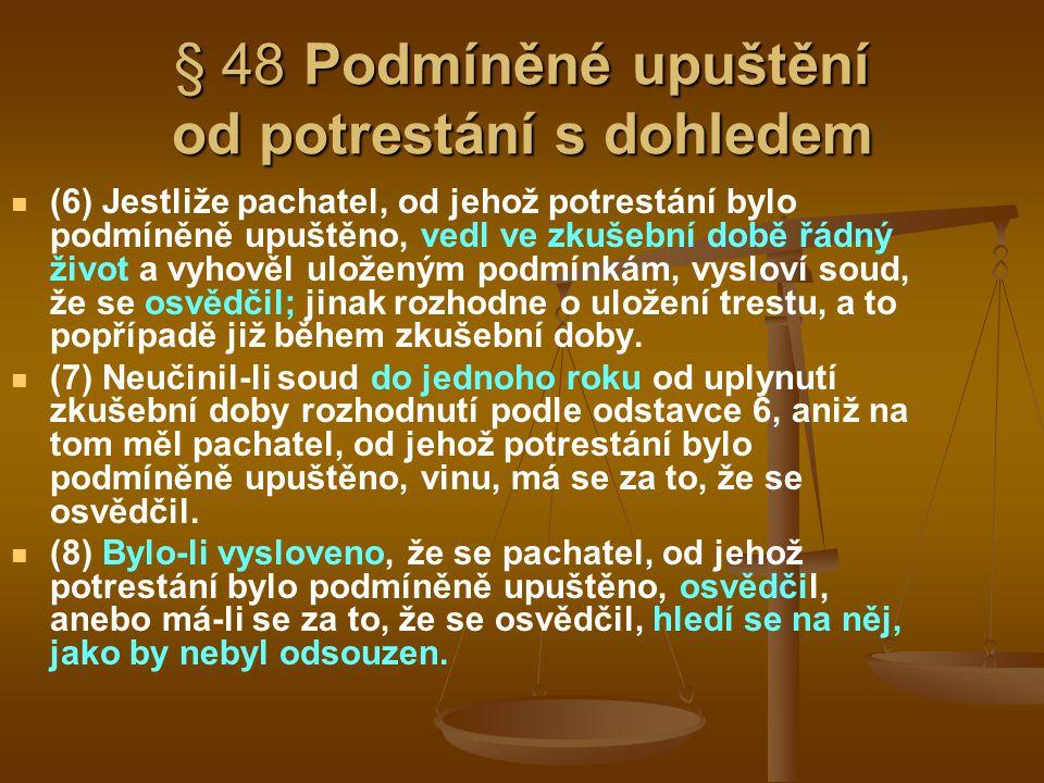 § 48 Podmíněné upuštění od potrestání s dohledem (6) Jestliže pachatel, od jehož potrestání bylo podmíněně upuštěno, vedl ve zkušební době řádný život