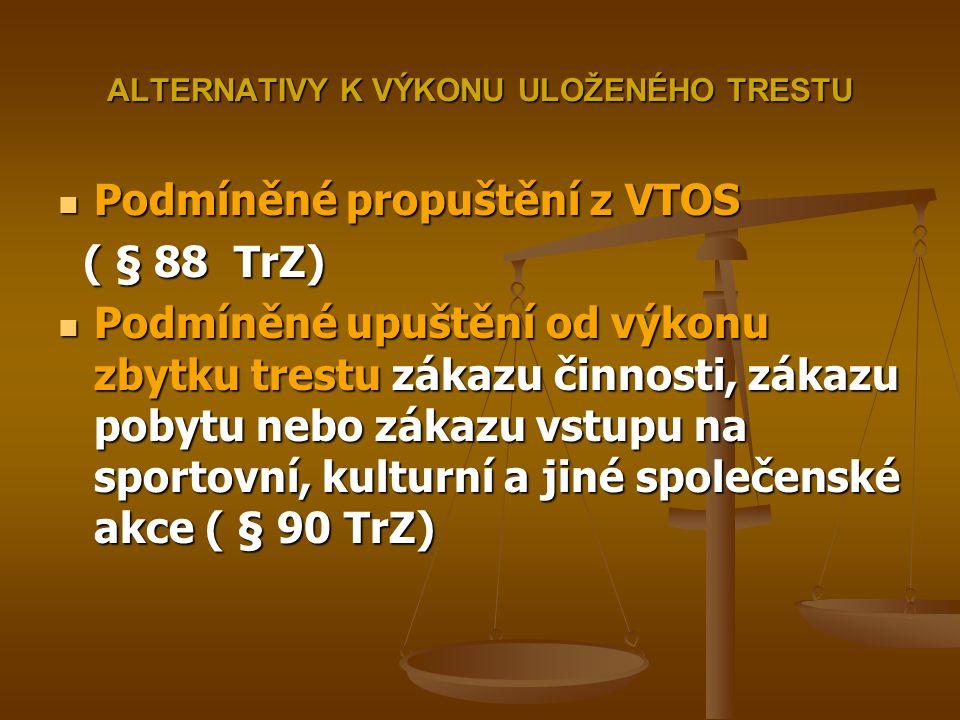 Podmíněné propuštění z VTOS Podmíněné propuštění z VTOS ( § 88 TrZ) ( § 88 TrZ) Podmíněné upuštění od výkonu zbytku trestu zákazu činnosti, zákazu pob
