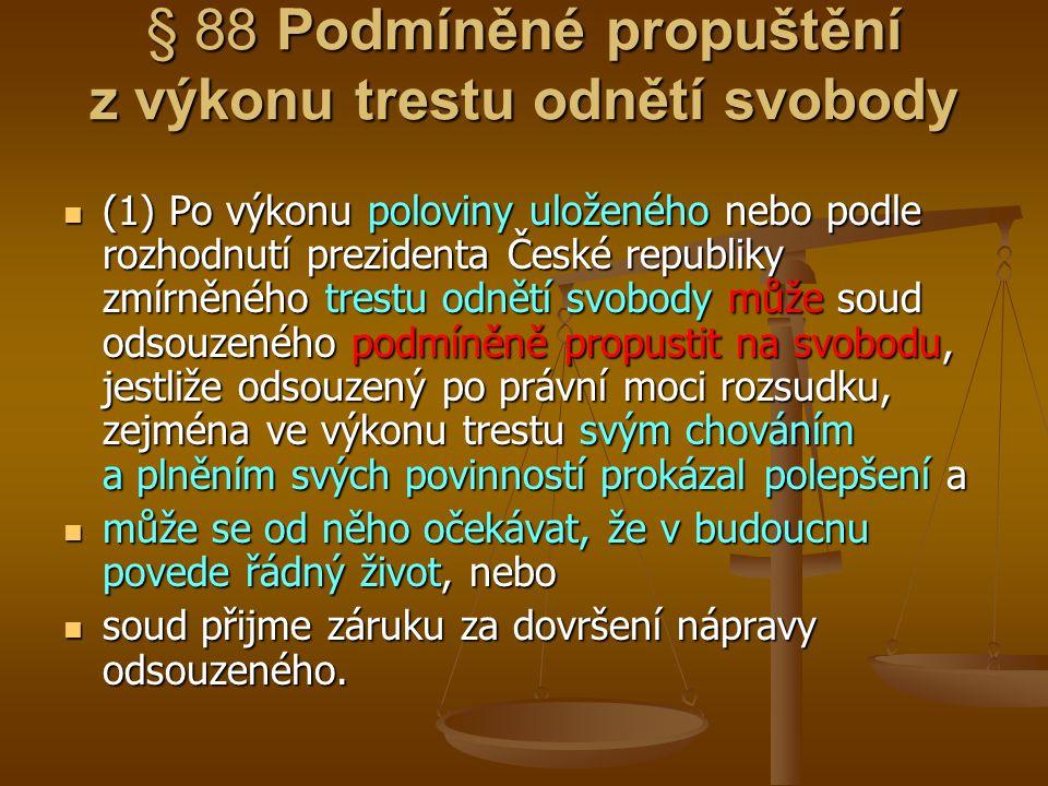 § 88 Podmíněné propuštění z výkonu trestu odnětí svobody (1) Po výkonu poloviny uloženého nebo podle rozhodnutí prezidenta České republiky zmírněného