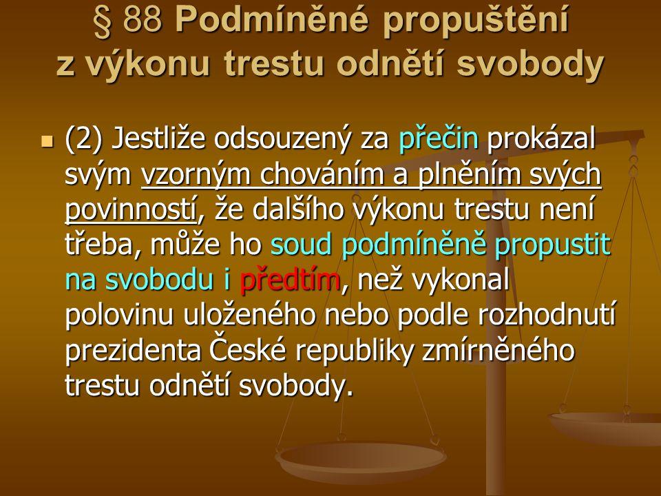 § 88 Podmíněné propuštění z výkonu trestu odnětí svobody (2) Jestliže odsouzený za přečin prokázal svým vzorným chováním a plněním svých povinností, ž