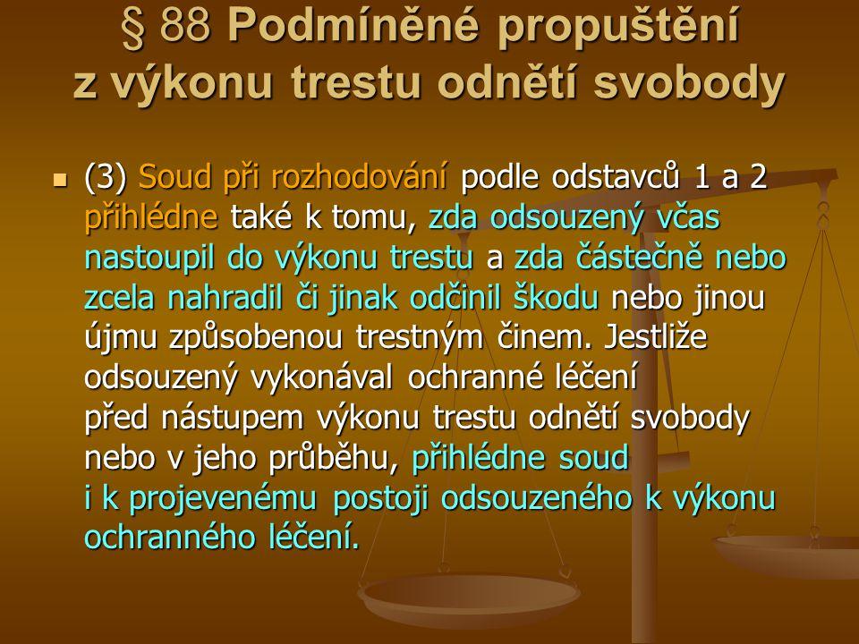 § 88 Podmíněné propuštění z výkonu trestu odnětí svobody (3) Soud při rozhodování podle odstavců 1 a 2 přihlédne také k tomu, zda odsouzený včas nasto