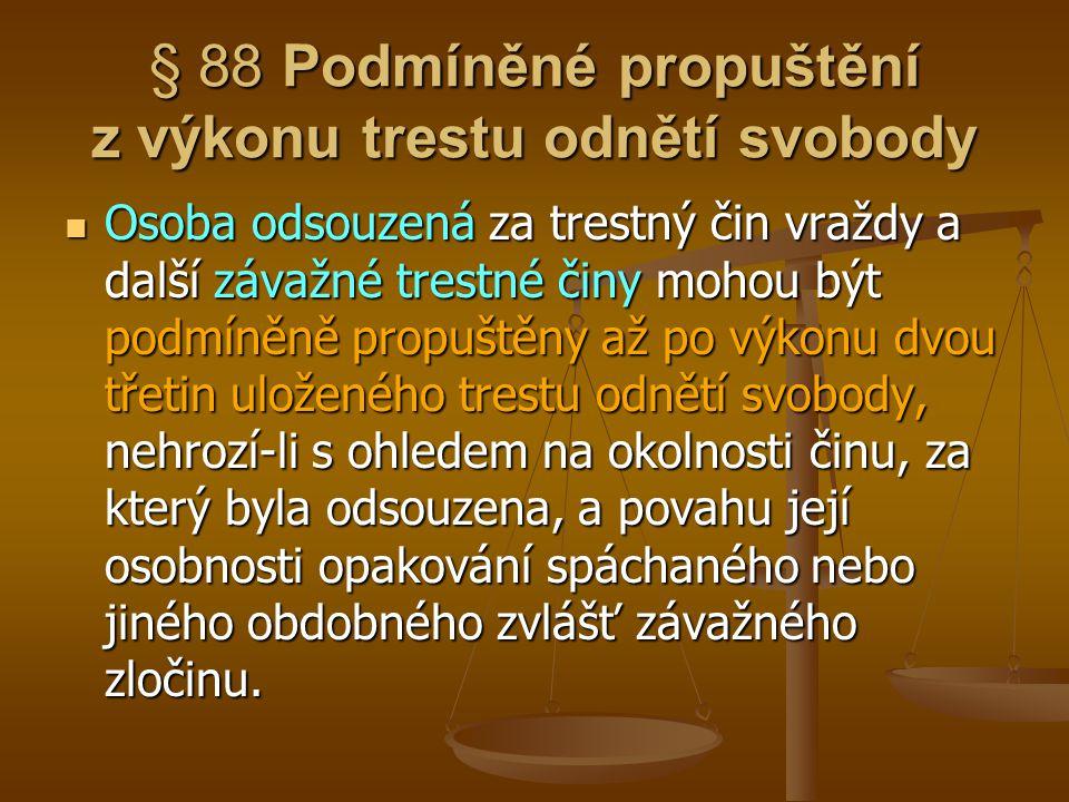 § 88 Podmíněné propuštění z výkonu trestu odnětí svobody Osoba odsouzená za trestný čin vraždy a další závažné trestné činy mohou být podmíněně propuš