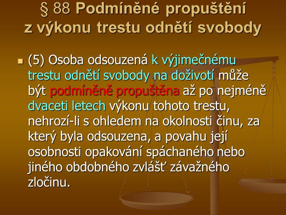 § 88 Podmíněné propuštění z výkonu trestu odnětí svobody (5) Osoba odsouzená k výjimečnému trestu odnětí svobody na doživotí může být podmíněně propuš