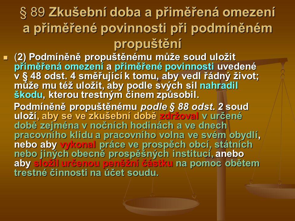 § 89 Zkušební doba a přiměřená omezení a přiměřené povinnosti při podmíněném propuštění (2) Podmíněně propuštěnému může soud uložit přiměřená omezení