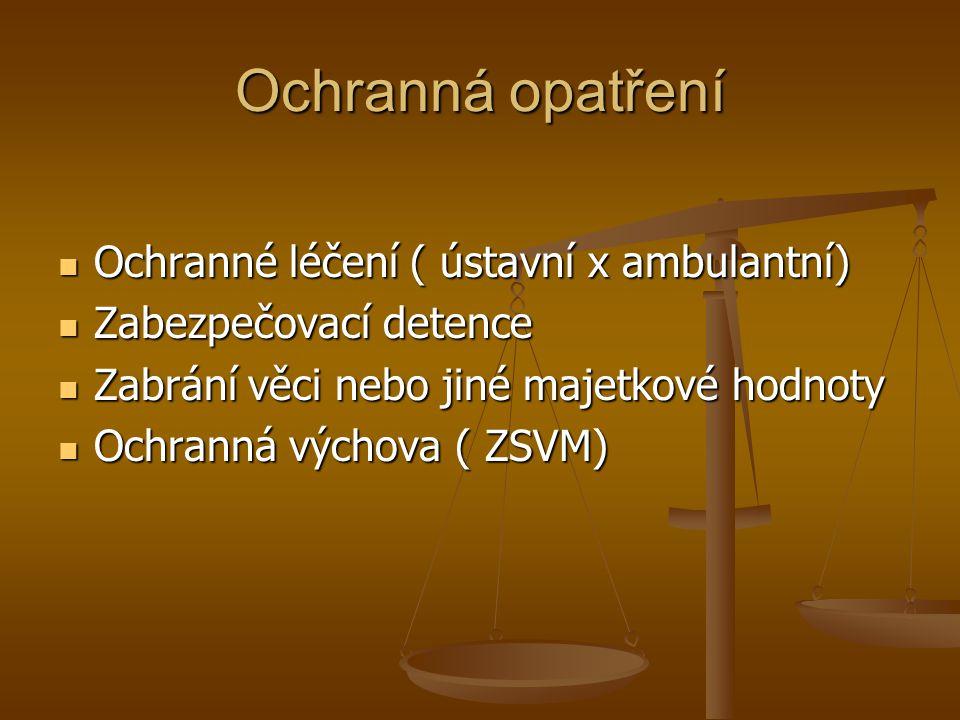 Ochranná opatření Ochranné léčení ( ústavní x ambulantní) Ochranné léčení ( ústavní x ambulantní) Zabezpečovací detence Zabezpečovací detence Zabrání