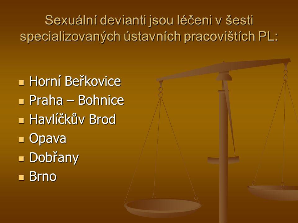 Sexuální devianti jsou léčeni v šesti specializovaných ústavních pracovištích PL: Horní Beřkovice Horní Beřkovice Praha – Bohnice Praha – Bohnice Havl