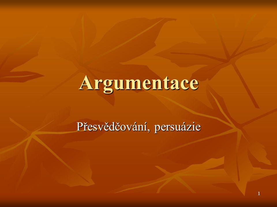 1 Argumentace Přesvědčování, persuázie