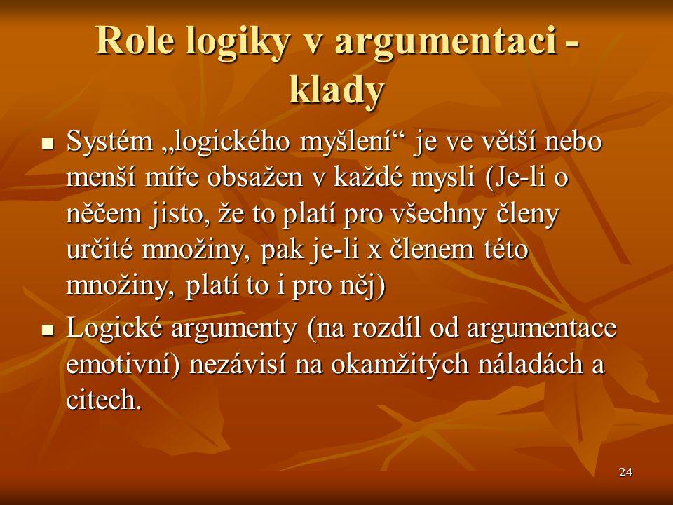 """24 Role logiky v argumentaci - klady Systém """"logického myšlení"""" je ve větší nebo menší míře obsažen v každé mysli (Je-li o něčem jisto, že to platí pr"""