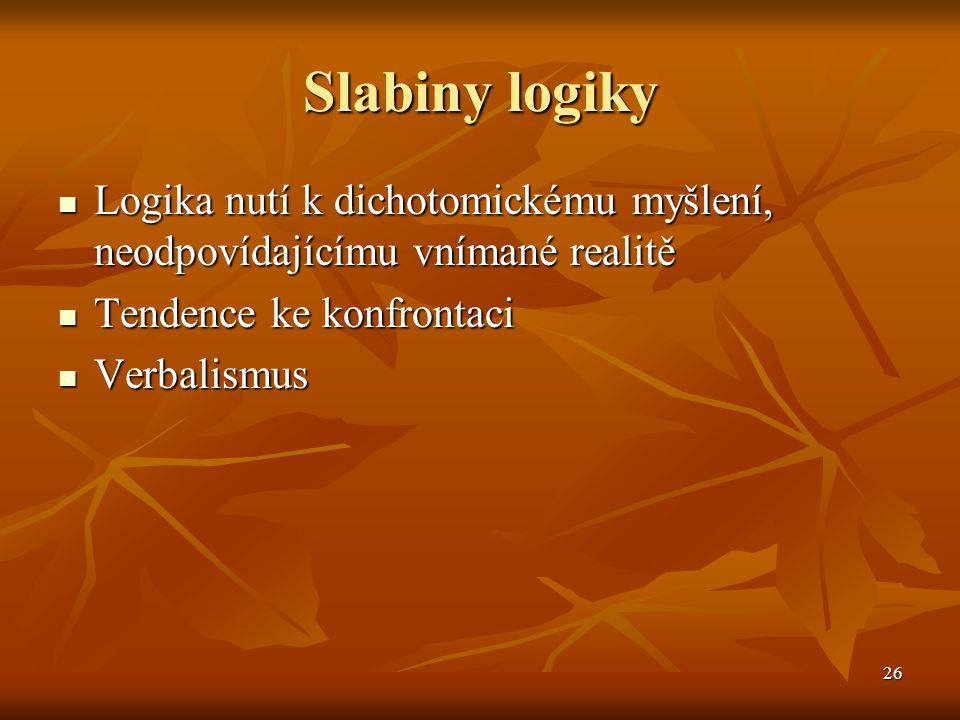 26 Slabiny logiky Logika nutí k dichotomickému myšlení, neodpovídajícímu vnímané realitě Logika nutí k dichotomickému myšlení, neodpovídajícímu vníman