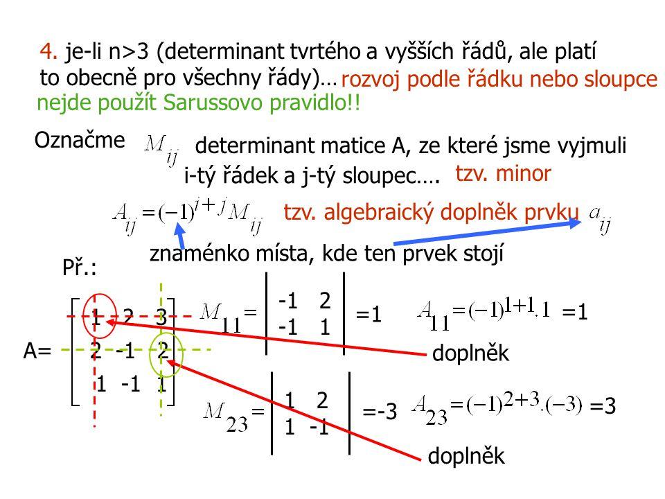 4. je-li n>3 (determinant tvrtého a vyšších řádů, ale platí to obecně pro všechny řády)… rozvoj podle řádku nebo sloupce Označme determinant matice A,