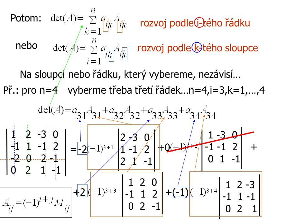 Potom: rozvoj podle i-tého řádku nebo rozvoj podle k-tého sloupce Na sloupci nebo řádku, který vybereme, nezávisí… Př.: pro n=4 12 -3 0 -1 1 -1 2 -2 0