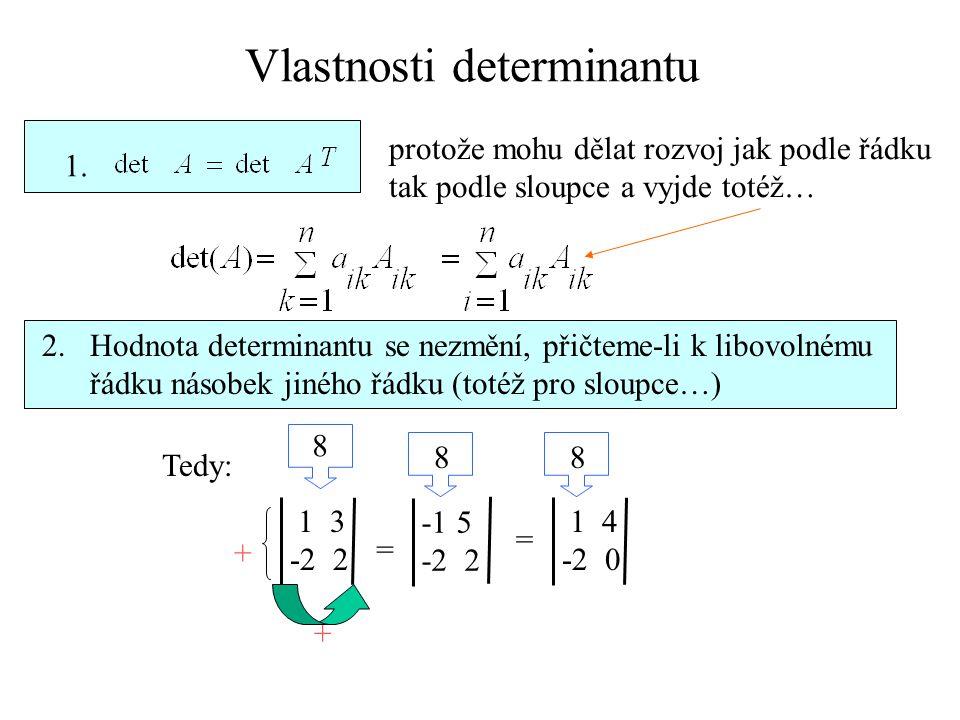 Vlastnosti determinantu 1. 2.Hodnota determinantu se nezmění, přičteme-li k libovolnému řádku násobek jiného řádku (totéž pro sloupce…) protože mohu d