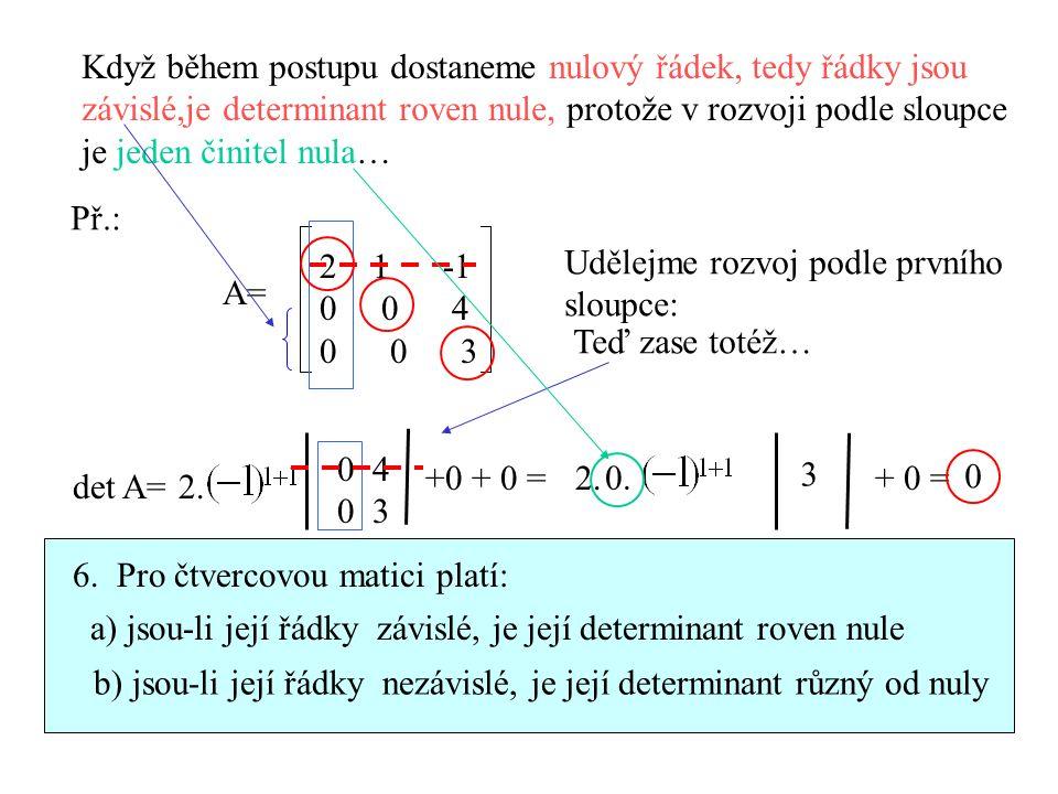 Když během postupu dostaneme nulový řádek, tedy řádky jsou závislé,je determinant roven nule, protože v rozvoji podle sloupce je jeden činitel nula… P