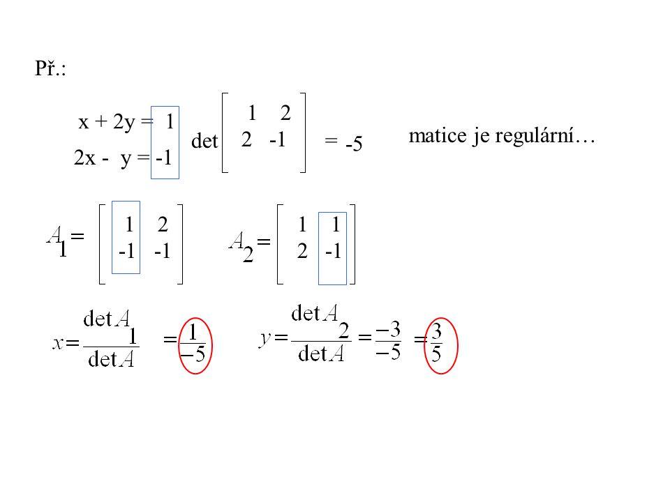 Př.: x + 2y = 1 2x - y = -1 det 1 2 = -5 matice je regulární… 1 2 -1 1 2 2 -1