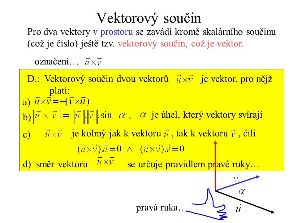 Vektorový součin Pro dva vektory v prostoru se zavádí kromě skalárního součinu (což je číslo) ještě tzv. vektorový součin, což je vektor. označení… D.