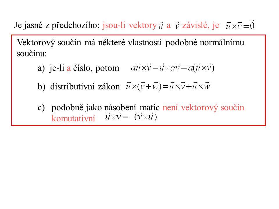 Je jasné z předchozího: jsou-li vektory a závislé, je Vektorový součin má některé vlastnosti podobné normálnímu součinu: a) je-li a číslo, potom b) di