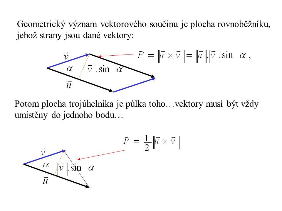 Geometrický význam vektorového součinu je plocha rovnoběžníku, jehož strany jsou dané vektory: Potom plocha trojúhelníka je půlka toho…vektory musí bý