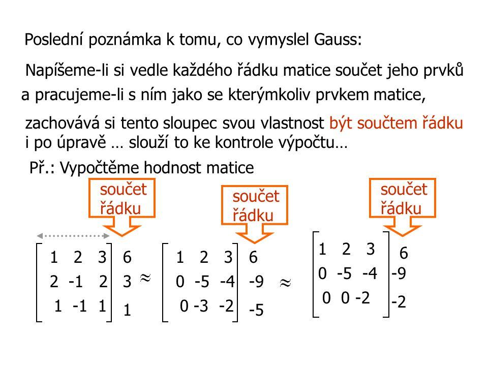 Poslední poznámka k tomu, co vymyslel Gauss: Napíšeme-li si vedle každého řádku matice součet jeho prvků a pracujeme-li s ním jako se kterýmkoliv prvk