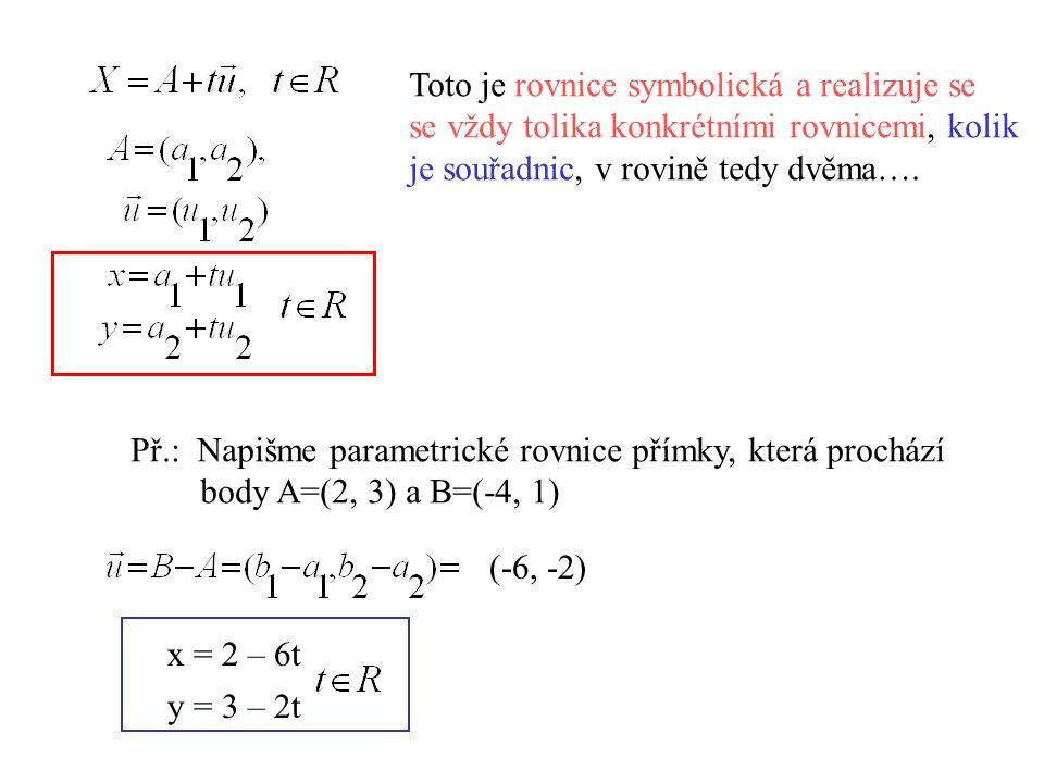 Toto je rovnice symbolická a realizuje se se vždy tolika konkrétními rovnicemi, kolik je souřadnic, v rovině tedy dvěma…. Př.: Napišme parametrické ro