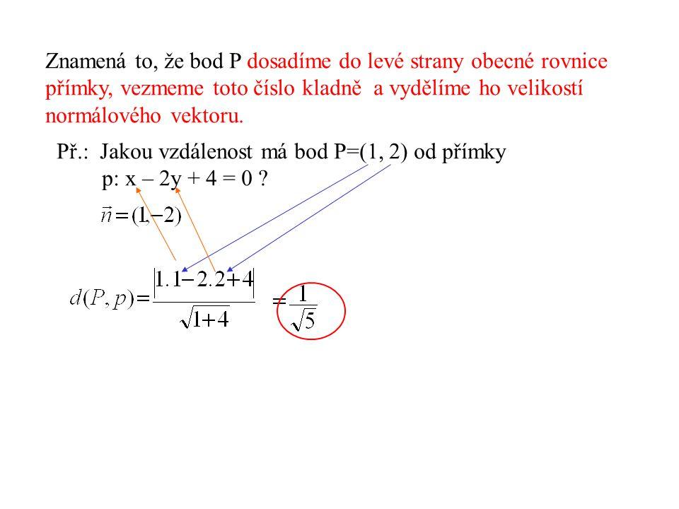 Znamená to, že bod P dosadíme do levé strany obecné rovnice přímky, vezmeme toto číslo kladně a vydělíme ho velikostí normálového vektoru. Př.: Jakou