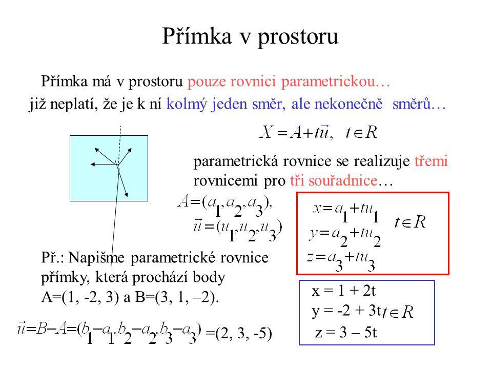 Přímka v prostoru Přímka má v prostoru pouze rovnici parametrickou… již neplatí, že je k ní kolmý jeden směr, ale nekonečně směrů… parametrická rovnic
