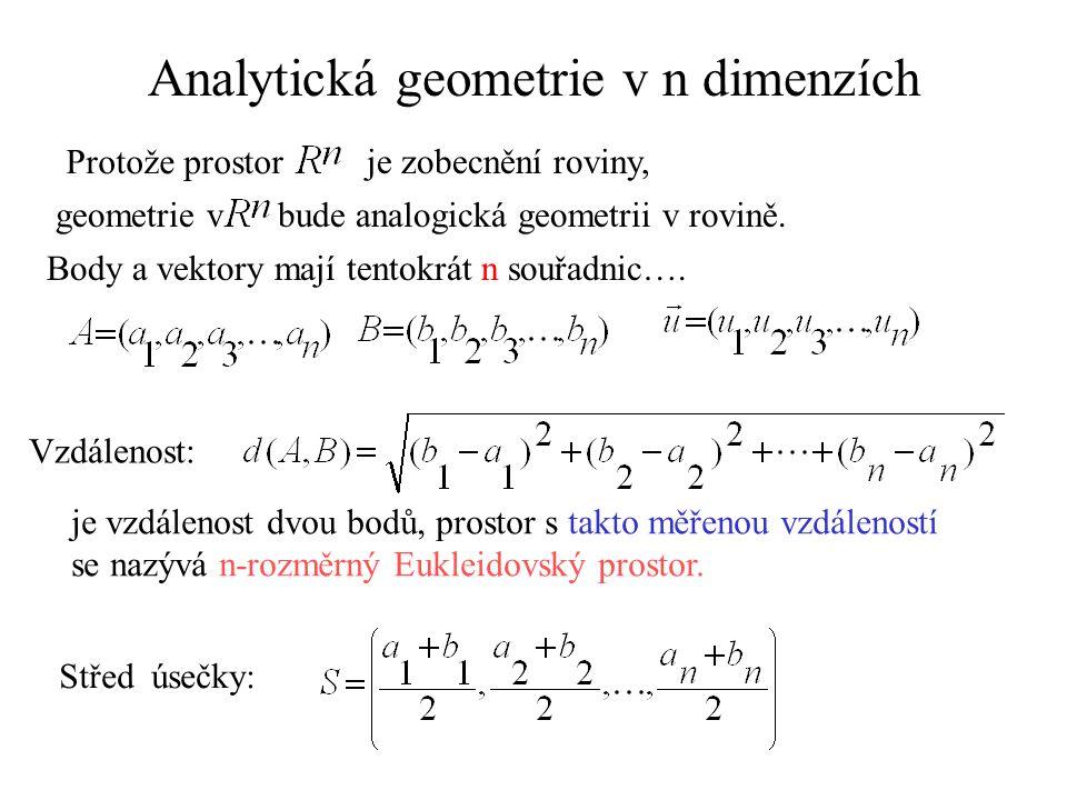 Analytická geometrie v n dimenzích Protože prostor je zobecnění roviny, geometrie v bude analogická geometrii v rovině. Body a vektory mají tentokrát