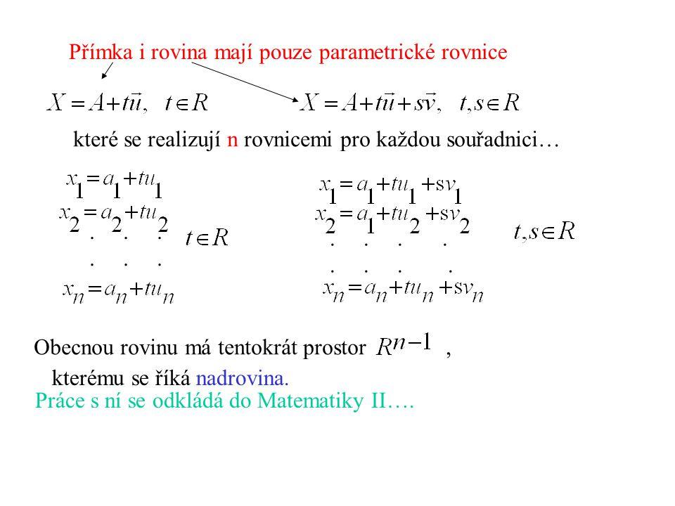 Přímka i rovina mají pouze parametrické rovnice které se realizují n rovnicemi pro každou souřadnici…..... Obecnou rovinu má tentokrát prostor, Práce