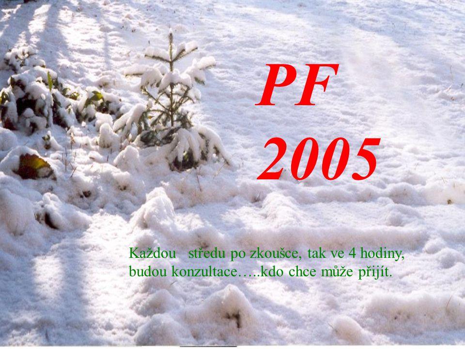 PF 2005 Každou středu po zkoušce, tak ve 4 hodiny, budou konzultace…..kdo chce může přijít.
