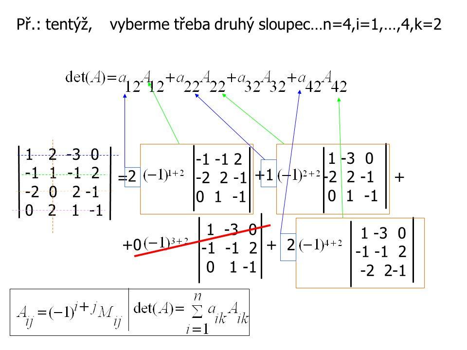 Př.: tentýž, 12 -3 0 -1 1 -1 2 -2 0 2 -1 0 2 1 -1 vyberme třeba druhý sloupec…n=4,i=1,…,4,k=2 = 2 +1 +0+ 2 -1 -1 2 -2 2 -1 0 1 -1 1 -3 0 -2 2 -1 + 0 1