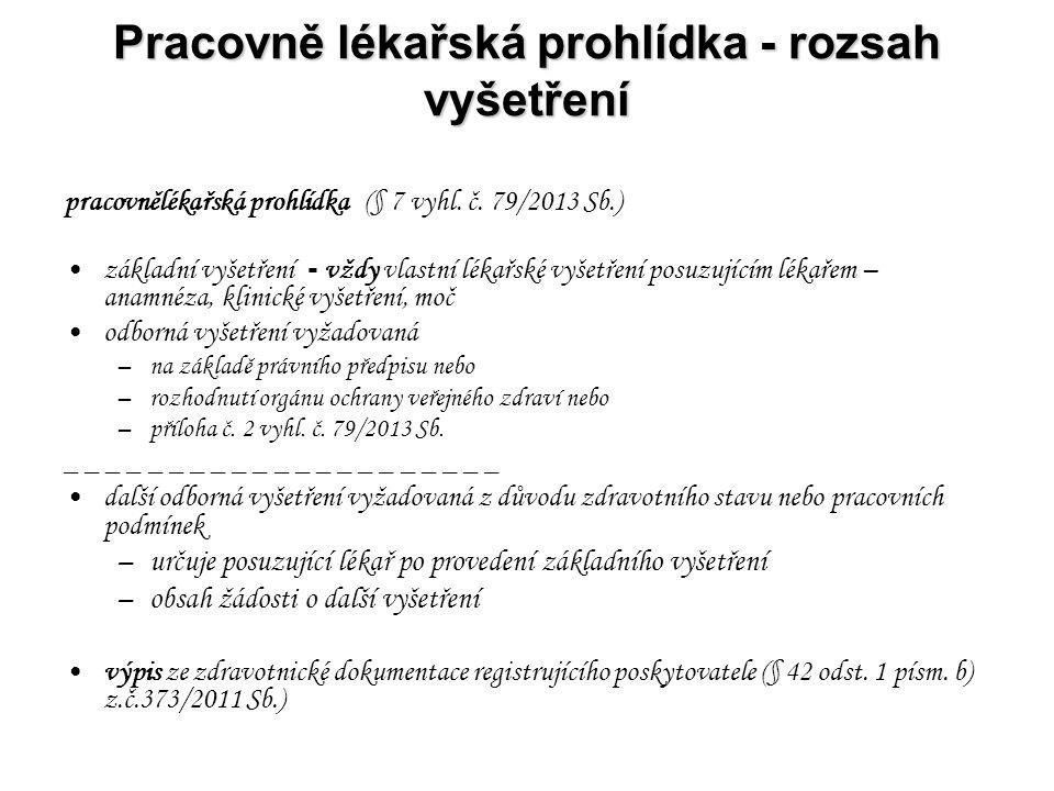 Pracovně lékařská prohlídka - rozsah vyšetření pracovnělékařská prohlídka (§ 7 vyhl. č. 79/2013 Sb.) základní vyšetření - vždy vlastní lékařské vyšetř