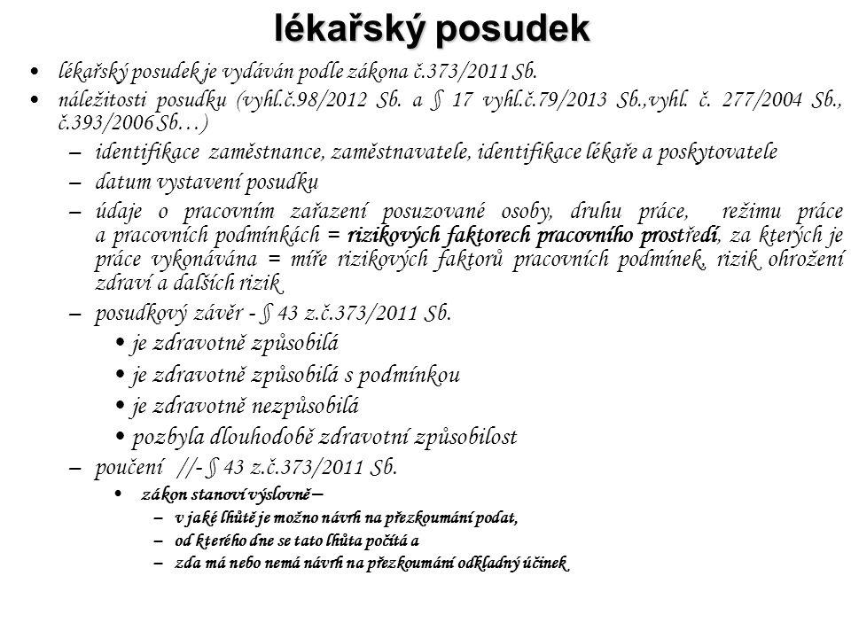lékařský posudek lékařský posudek je vydáván podle zákona č.373/2011 Sb. náležitosti posudku (vyhl.č.98/2012 Sb. a § 17 vyhl.č.79/2013 Sb.,vyhl. č. 27