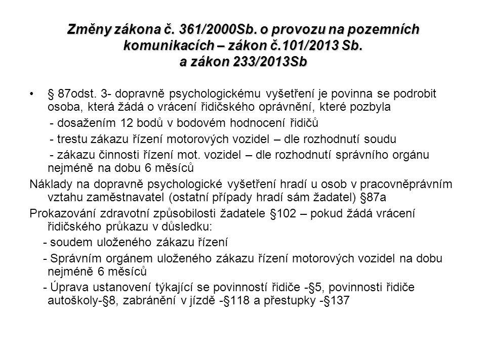 Změny zákona č. 361/2000Sb. o provozu na pozemních komunikacích – zákon č.101/2013 Sb. a zákon 233/2013Sb § 87odst. 3- dopravně psychologickému vyšetř