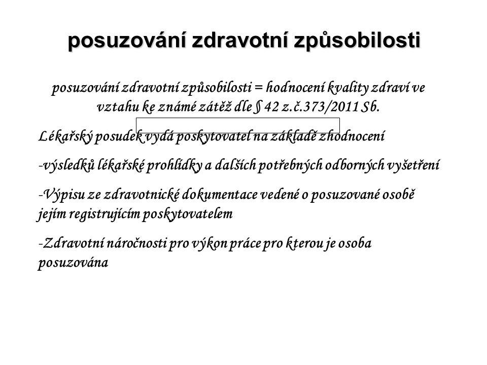 posuzování zdravotní způsobilosti posuzování zdravotní způsobilosti = hodnocení kvality zdraví ve vztahu ke známé zátěž dle § 42 z.č.373/2011 Sb. Léka