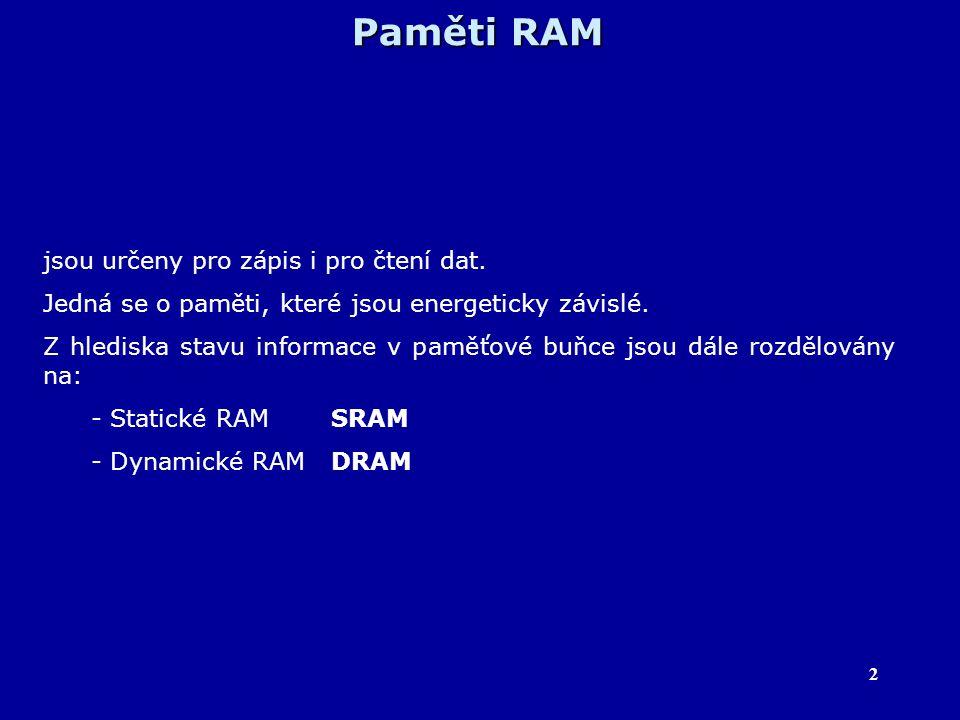 3 Paměti SRAM (Static Random Access Memory) - uchovávají informaci v sobě uloženou po celou dobu, kdy jsou připojeny ke zdroji elektrického napájení.
