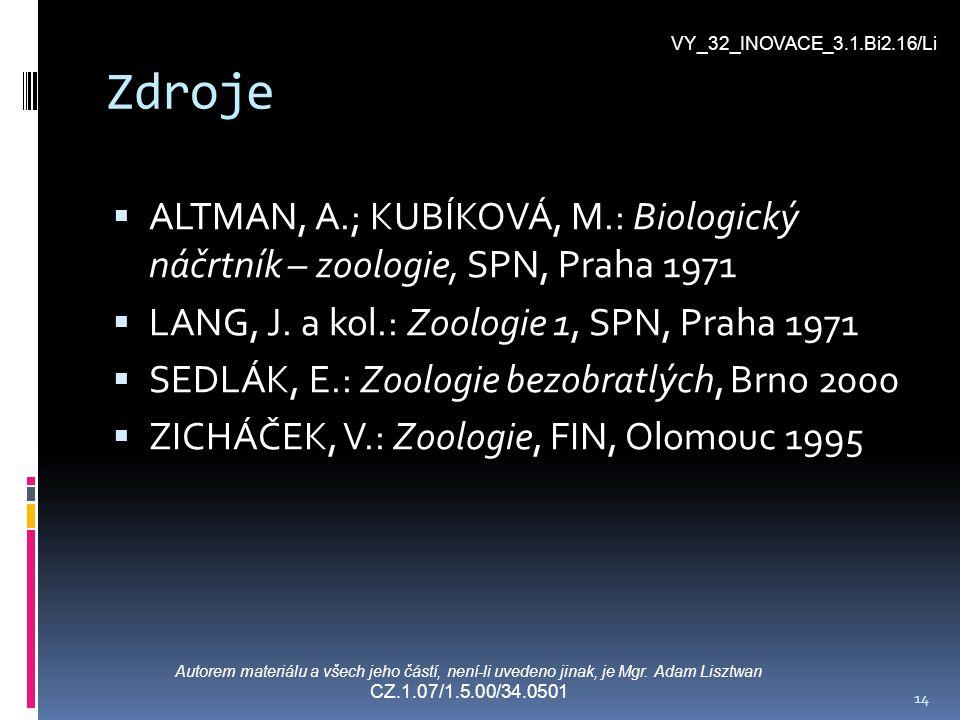 14 Zdroje  ALTMAN, A.; KUBÍKOVÁ, M.: Biologický náčrtník – zoologie, SPN, Praha 1971  LANG, J. a kol.: Zoologie 1, SPN, Praha 1971  SEDLÁK, E.: Zoo
