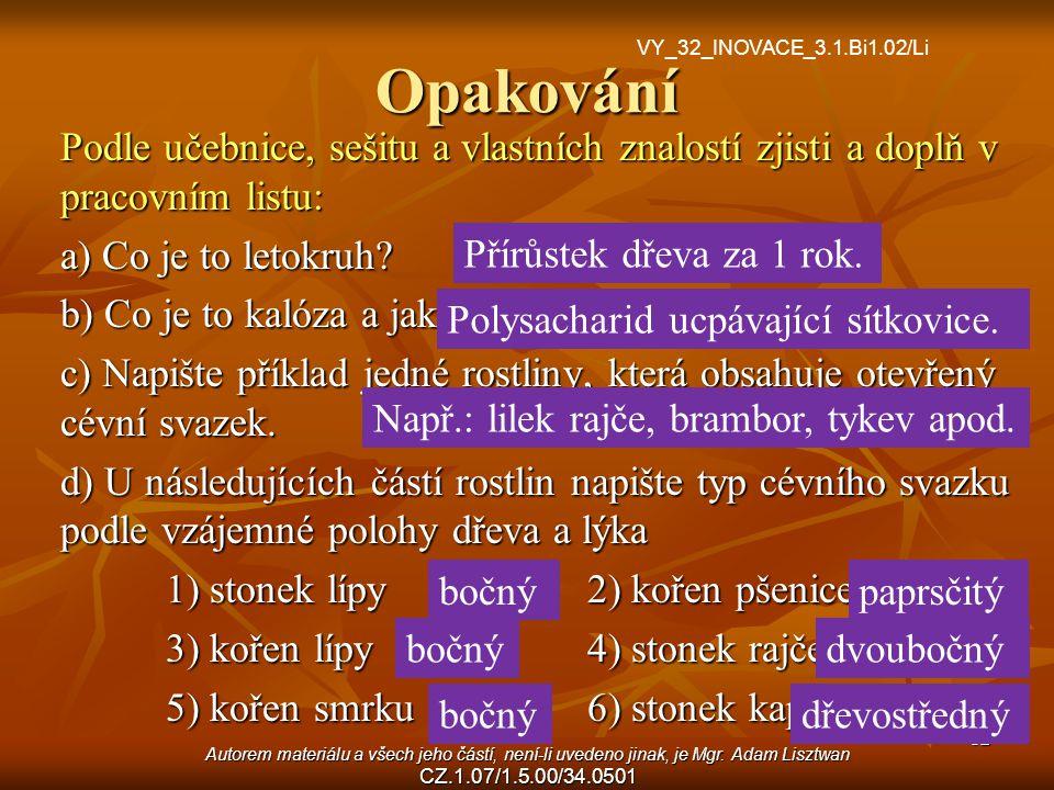 12 Opakování Podle učebnice, sešitu a vlastních znalostí zjisti a doplň v pracovním listu: a) Co je to letokruh? b) Co je to kalóza a jaká je její fun