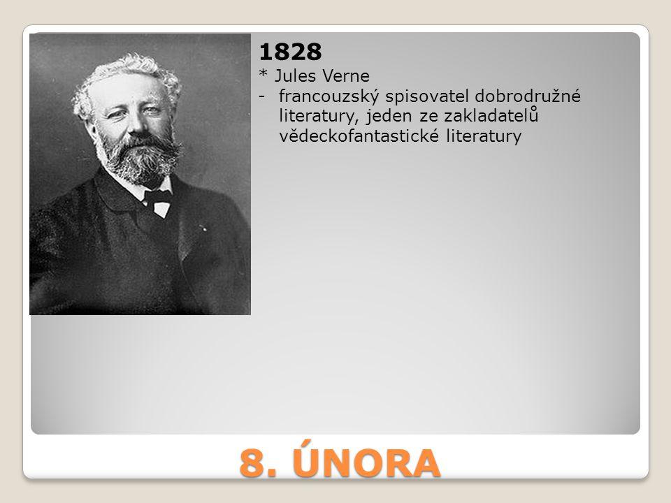 8. ÚNORA 1828 * Jules Verne -francouzský spisovatel dobrodružné literatury, jeden ze zakladatelů vědeckofantastické literatury