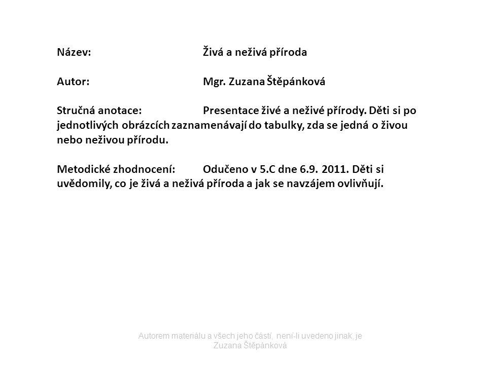Název:Živá a neživá příroda Autor:Mgr. Zuzana Štěpánková Stručná anotace:Presentace živé a neživé přírody. Děti si po jednotlivých obrázcích zaznamená