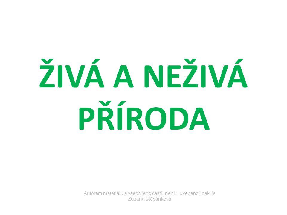 ŽIVÁ A NEŽIVÁ PŘÍRODA Autorem materiálu a všech jeho částí, není-li uvedeno jinak, je Zuzana Štěpánková