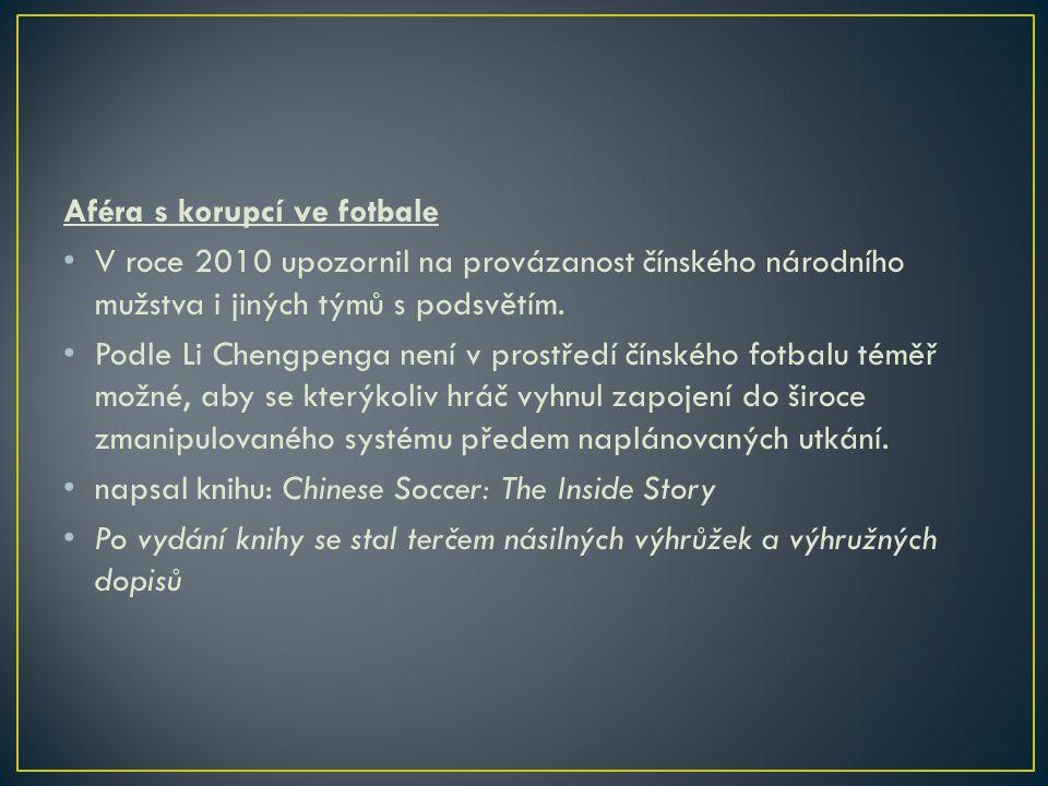 Aféra s korupcí ve fotbale V roce 2010 upozornil na provázanost čínského národního mužstva i jiných týmů s podsvětím.