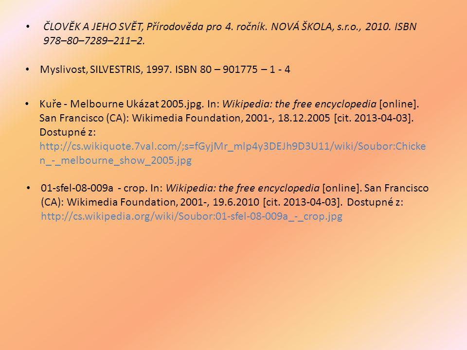 ČLOVĚK A JEHO SVĚT, Přírodověda pro 4. ročník. NOVÁ ŠKOLA, s.r.o., 2010. ISBN 978–80–7289–211–2. Myslivost, SILVESTRIS, 1997. ISBN 80 – 901775 – 1 - 4